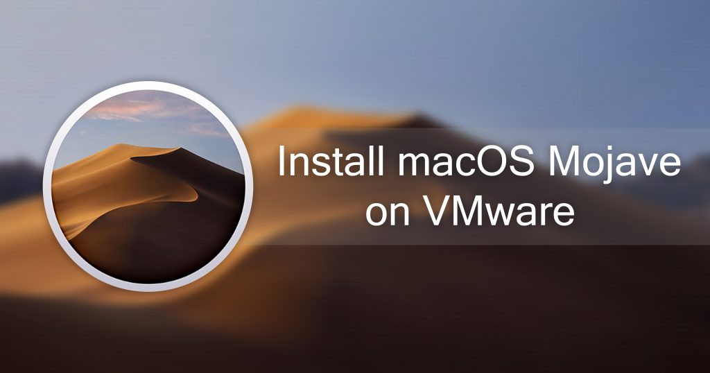 Install macOS Mojave on VMware on Windows PC – Geekrar