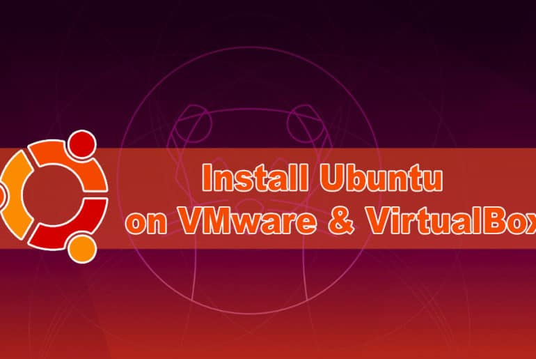 How to Install Ubuntu on VMware & VirtualBox
