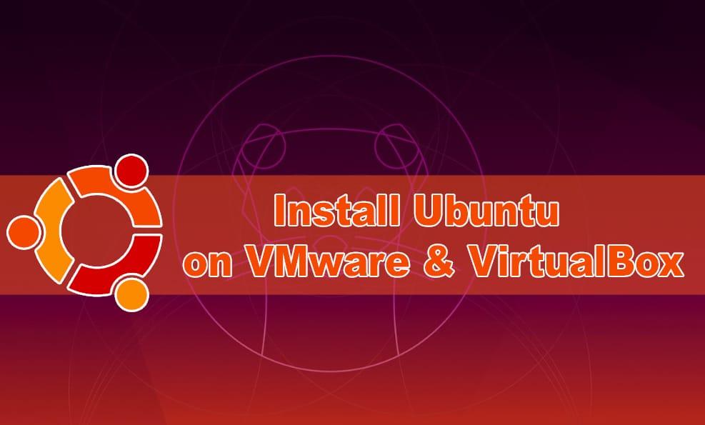 How to Install Ubuntu on VMware & VirtualBox